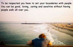 Setting boundaries will help keep others from walking all over you.