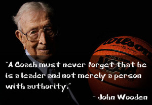 Coach must never forget that he is a leader and not merely a person ...