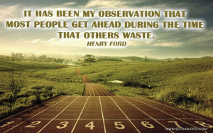 It has been my observation that most people get ahead during the time ...