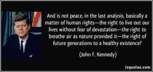 ... right of future generations to a healthy existence? - John F. Kennedy