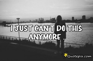 can t do this anymore just can t do this anymore quotepix com quotes ...