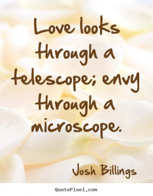 Josh Billings picture quotes - Love looks through a telescope; envy ...