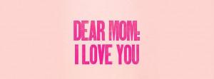Facebook Cover Dear Mom I Love You