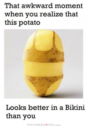 Funny Quotes Body Quotes Bikini Quotes Potato Quotes Potatoes Quotes