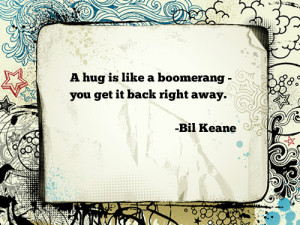 life quotes a hug is like a boomerang you get it back right away Life ...