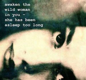 Awaken the wild woman in you.