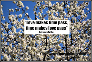 """Love makes time pass, time makes love pass"""""""