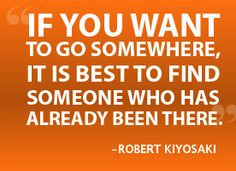If you want to go somewhere, it is best to find someone who has ...