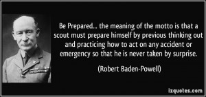Be Prepared... the meaning of the motto is that a scout must prepare ...