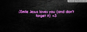 smile jesus loves you {and don't forget it} 3 , Pictures
