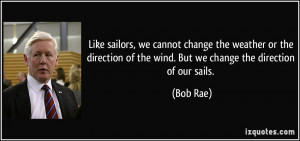 sailors, we cannot change the weather or the direction of the wind ...