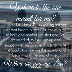 Where are you my Love?