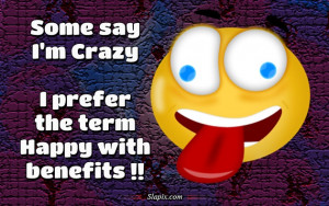 Some say I'm Crazy | Others on Slapix.com