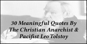 30 Meaningful Quotes By The Christian Anarchist & Pacifist Leo Tolstoy