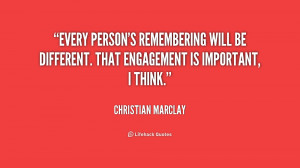Every person's remembering will be different. That engagement is ...