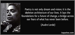 Poetry is not only dream and vision; it is the skeleton architecture ...
