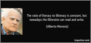 The ratio of literacy to illiteracy is constant, but nowadays the ...