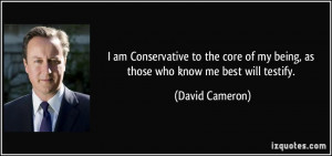 am Conservative to the core of my being, as those who know me best ...