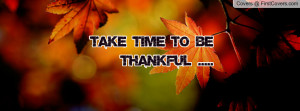 Take time to be THANKFUL Profile Facebook Covers