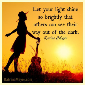 Let your light shine so brightly that others can see their way out of ...