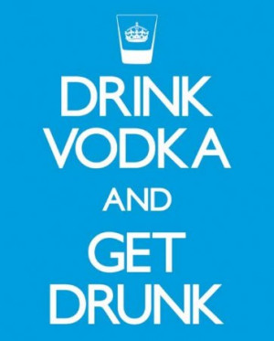 Drink Vodka and Get Drunk - that about sums up new year's eve ...