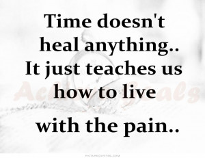 ... , it just teaches us how to live with the pain Picture Quote #2