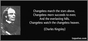 Changeless march the stars above, Changeless morn succeeds to even ...