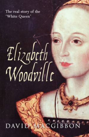 Title: Elizabeth Woodville, A Life, The Real Story of the White Queen