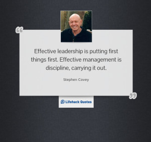 Effective leadership is putting first things first. Effective ...