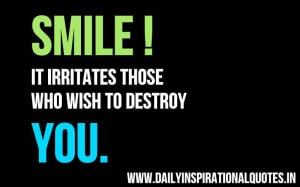 Smile! It Irritates Those Who Wish To Destroy You ~ Inspirtional Quote