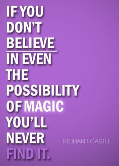 ... of magic, you'll never find it.