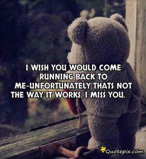 wish you would come running back to me-unfortunately thats not the ...