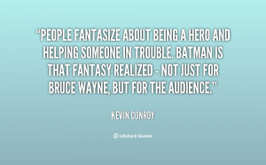 quote-Kevin-Conroy-people-fantasize-about-being-a-hero-and-1-123642 ...