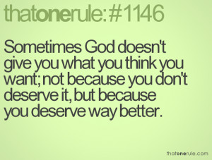 God doesn't give you what you think you want; not because you ...