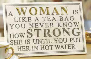 ... BAG you never know how STRONG she is until you put her in HOT WATER