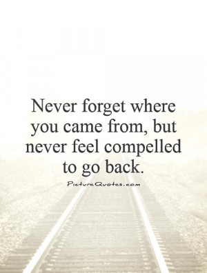 Never Forget Where You Came From Quotes