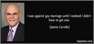 was against gay marriage until I realized I didn't have to get one ...