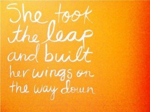 She took the leap and built her wings on the way down. Motivational ...