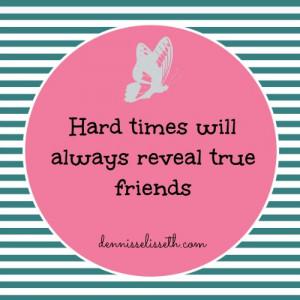 true friends hard times will always reveal true friends quotes
