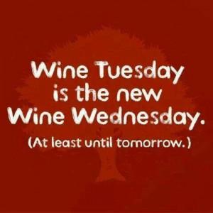 Wine Tuesday & Wednesday. EVERYDAY!