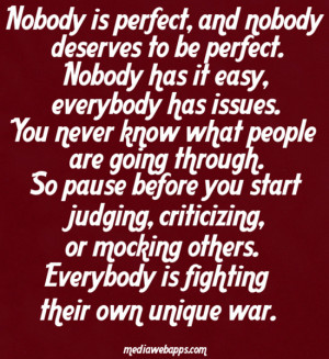 Nobody is perfect, and nobody deserves to be perfect. Nobody has it ...