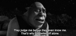 shrek #judgemental #alone #forever alone #better alone