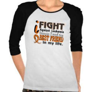 Need My Best Friend Leukemia T Shirts