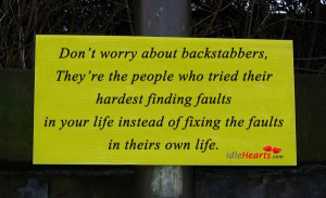Don't Worry About Backstabbers, They're The People Who…