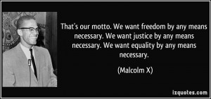 motto. We want freedom by any means necessary. We want justice by any ...