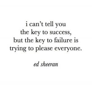 Ed sheeran, quotes, sayings, please everyone, failure