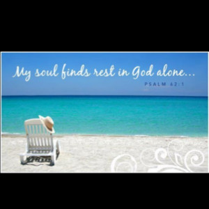 My soul finds rest in God alone..