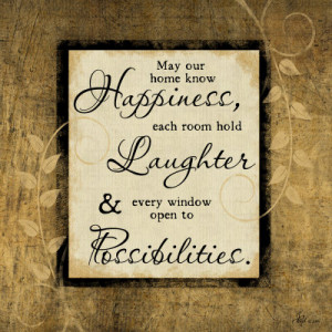 Quotes About Happiness And Laughter May our home know happiness,