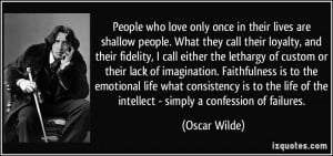 People who love only once in their lives are shallow people. What they ...