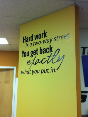 hard work is a two way street, you get back exactly what you put in